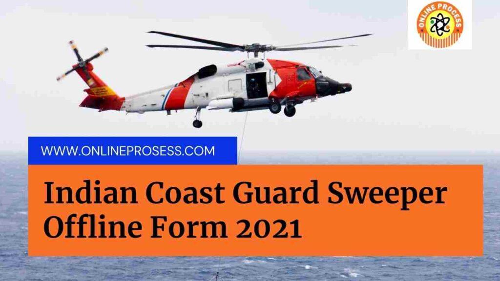 Indian Coast Guard Sweeper Offline Form 2021 ,