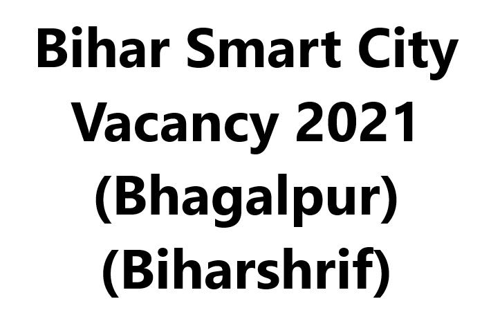 Bihar Smart City Vacancy 2021 | Bhagalpur, Biharshrif